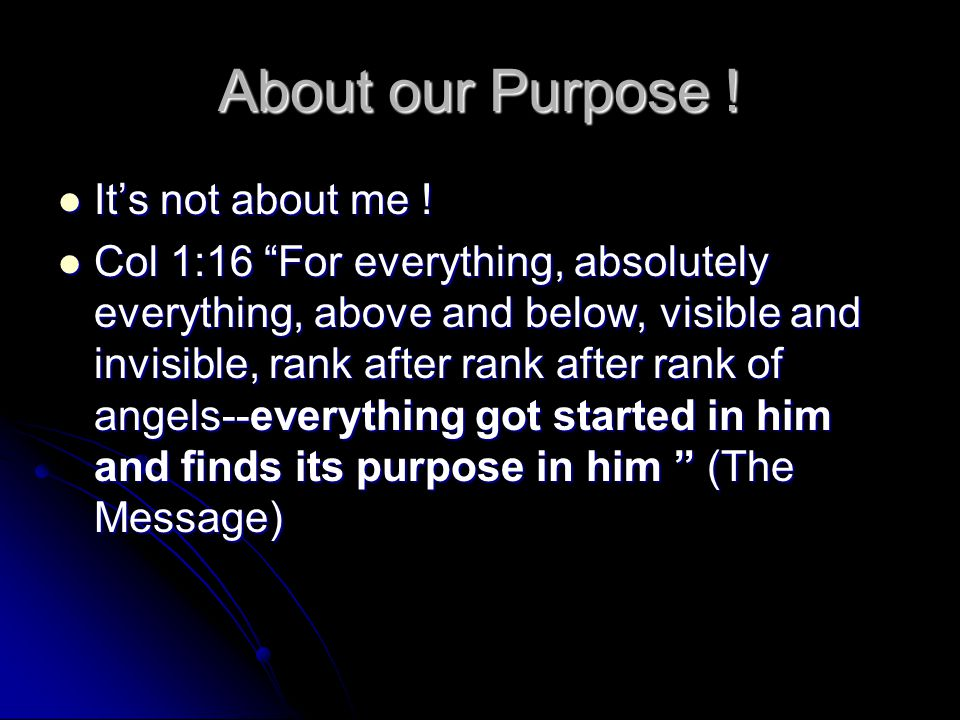 About our Purpose . It's not about me . It's not about me .