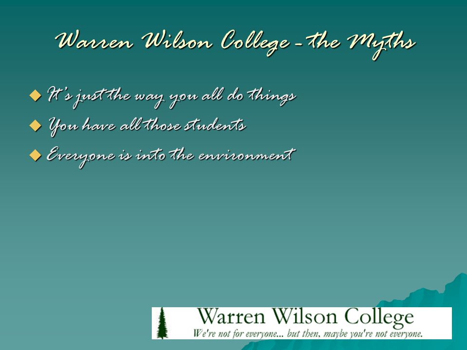 Warren Wilson College - the Myths  It's just the way you all do things  You have all those students  Everyone is into the environment