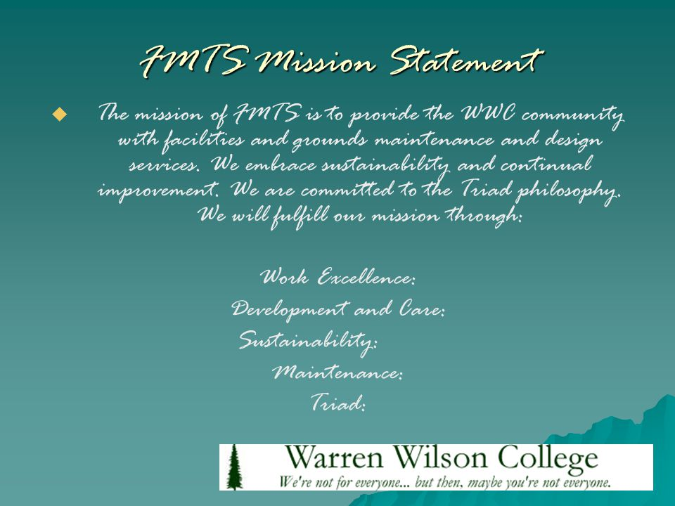 FMTS Mission Statement   The mission of FMTS is to provide the WWC community with facilities and grounds maintenance and design services.