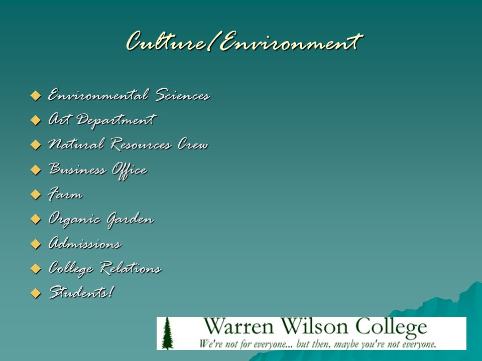 Culture/Environment  Environmental Sciences  Art Department  Natural Resources Crew  Business Office  Farm  Organic Garden  Admissions  College Relations  Students!