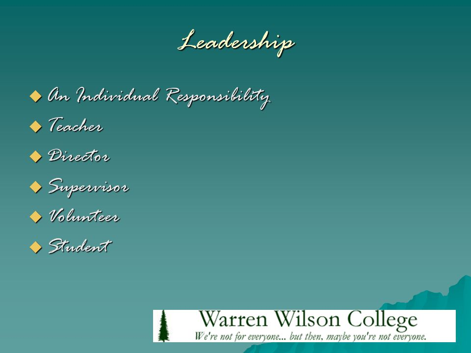 Leadership  An Individual Responsibility  Teacher  Director  Supervisor  Volunteer  Student