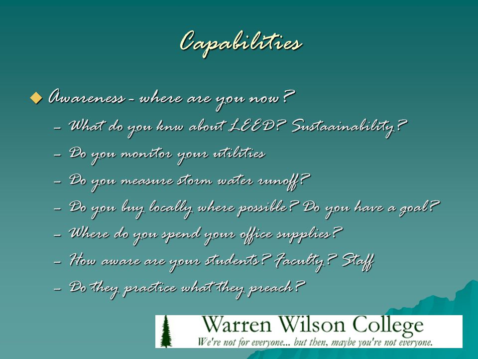 Capabilities  Awareness - where are you now. –What do you knw about LEED.