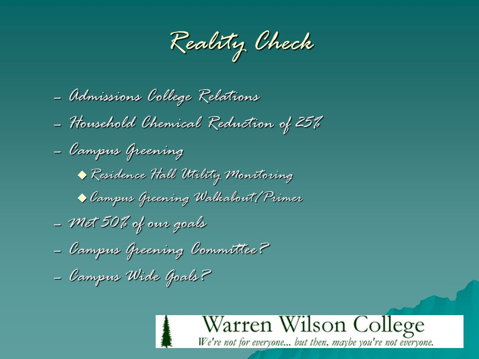 Reality Check –Admissions College Relations –Household Chemical Reduction of 25% –Campus Greening  Residence Hall Utility Monitoring  Campus Greenin