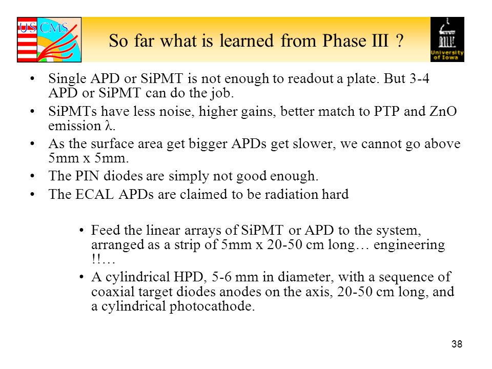 So far what is learned from Phase III .Single APD or SiPMT is not enough to readout a plate.
