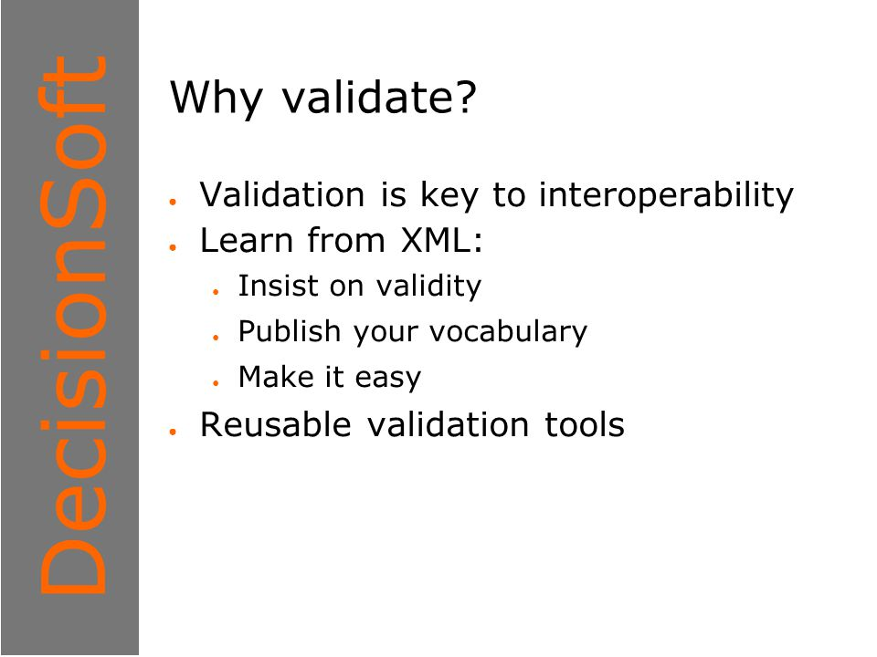 1 DecisionSoft When to validate? ● XBRL consumers ( data firewall ) ● At all other times