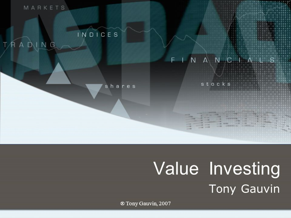 ® Tony Gauvin, 2007 Value Investing Tony Gauvin
