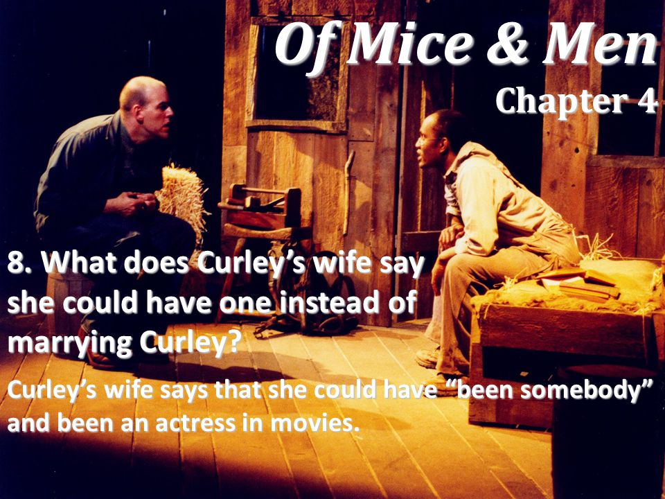 """8. What does Curley's wife say she could have one instead of marrying Curley? Curley's wife says that she could have """"been somebody"""" and been an actre"""