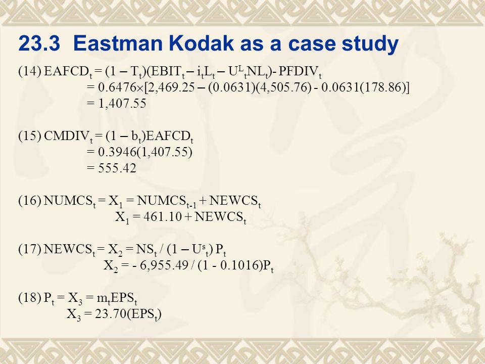 23.3 Eastman Kodak as a case study (14) EAFCD t = (1 – T t )(EBIT t – i t L t – U L t NL t )- PFDIV t = 0.6476  [2,469.25 – (0.0631)(4,505.76) - 0.06