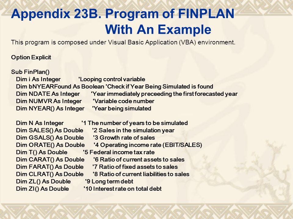 Appendix 23B. Program of FINPLAN With An Example This program is composed under Visual Basic Application (VBA) environment. Option Explicit Sub FinPla
