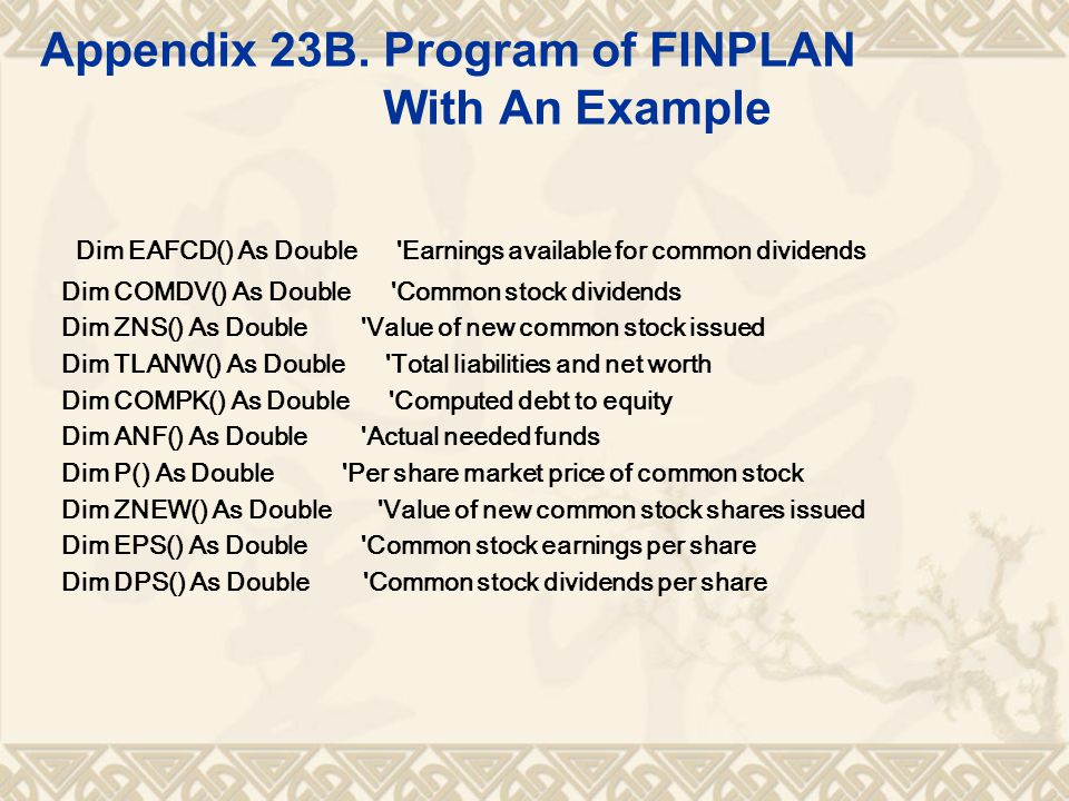 Appendix 23B. Program of FINPLAN With An Example Dim EAFCD() As Double 'Earnings available for common dividends Dim COMDV() As Double 'Common stock di