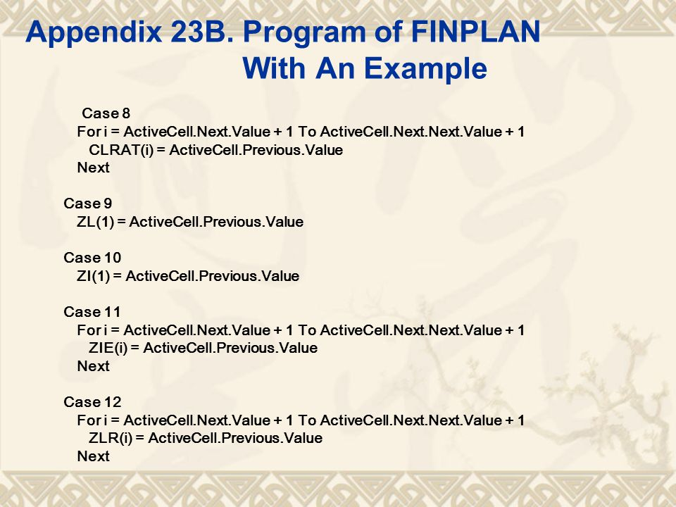 Appendix 23B. Program of FINPLAN With An Example Case 8 For i = ActiveCell.Next.Value + 1 To ActiveCell.Next.Next.Value + 1 CLRAT(i) = ActiveCell.Prev