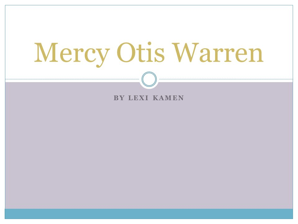BY LEXI KAMEN Mercy Otis Warren