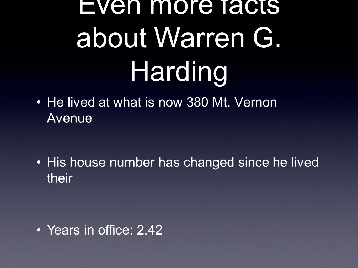 He lived at what is now 380 Mt.Vernon Avenue Even more facts about Warren G.