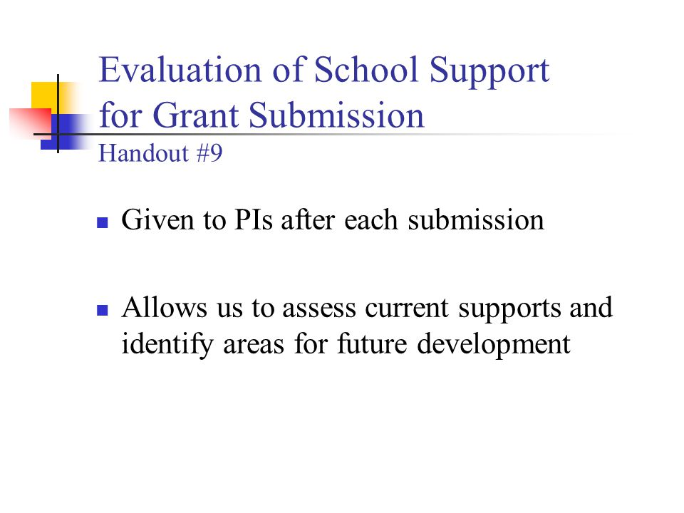 Evaluation of School Support for Grant Submission Handout #9 Given to PIs after each submission Allows us to assess current supports and identify areas for future development