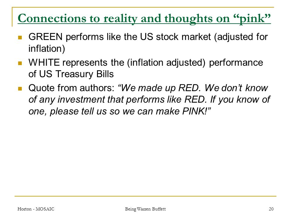 Connections to reality and thoughts on pink GREEN performs like the US stock market (adjusted for inflation) WHITE represents the (inflation adjusted) performance of US Treasury Bills Quote from authors: We made up RED.