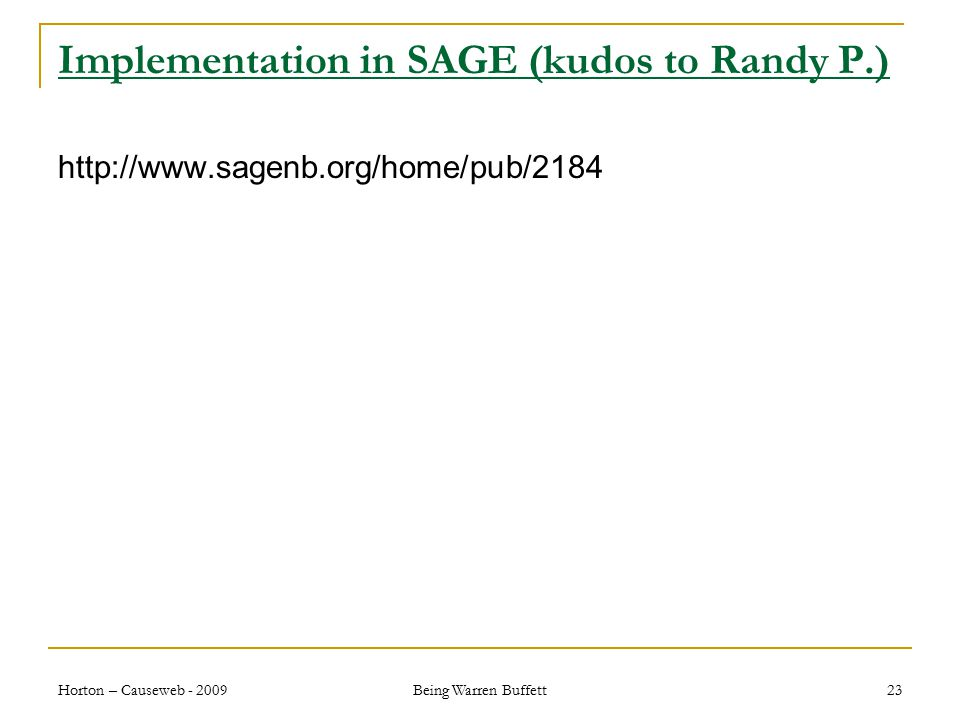 Implementation in SAGE (kudos to Randy P.) http://www.sagenb.org/home/pub/2184 Horton – Causeweb - 2009 Being Warren Buffett 23