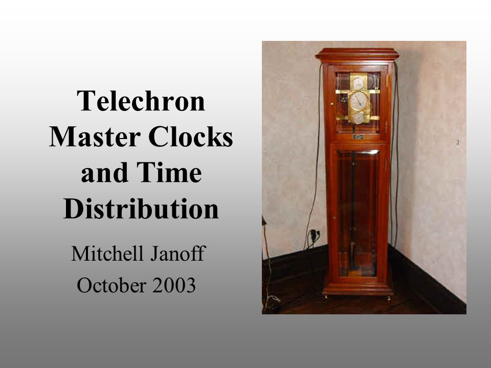Telechron Master Clocks and Time Distribution Mitchell Janoff October 2003