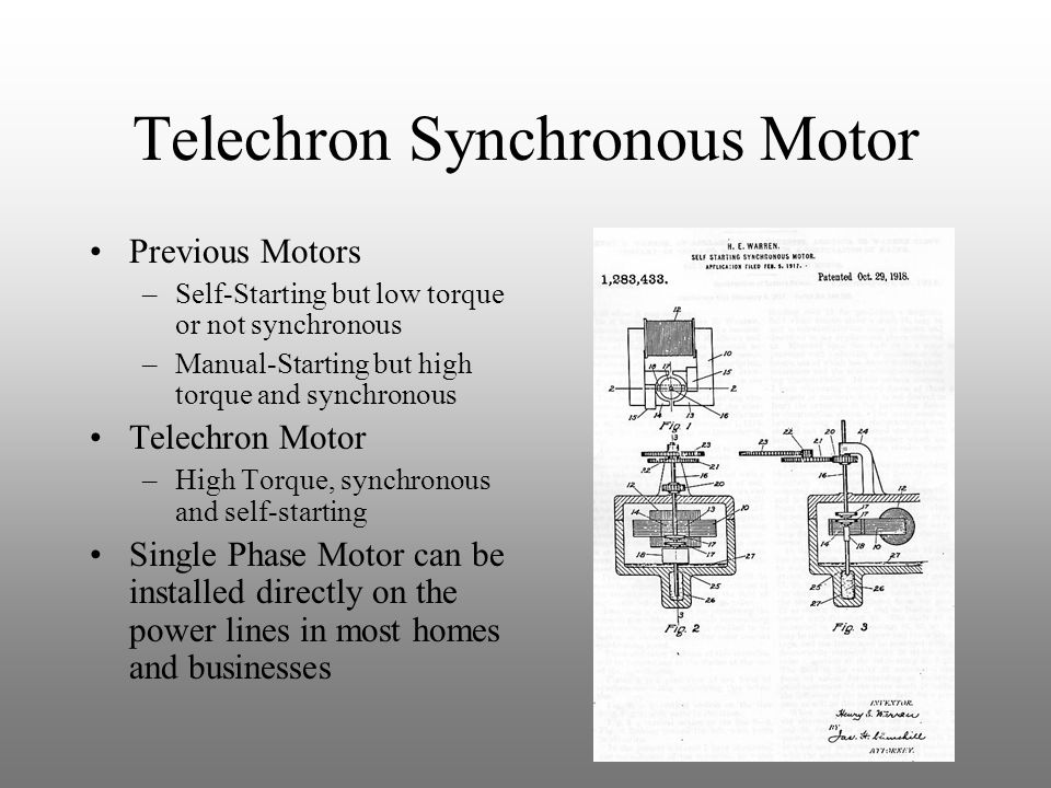 Telechron Synchronous Motor Previous Motors –Self-Starting but low torque or not synchronous –Manual-Starting but high torque and synchronous Telechro