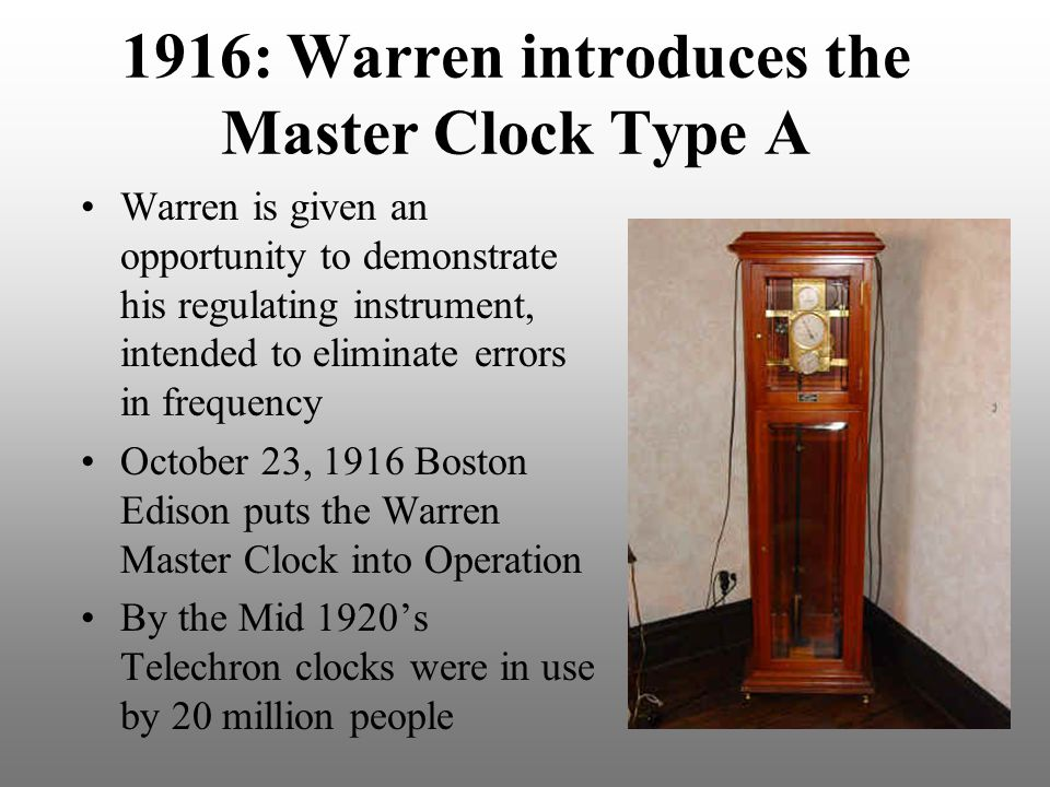 1916: Warren introduces the Master Clock Type A Warren is given an opportunity to demonstrate his regulating instrument, intended to eliminate errors