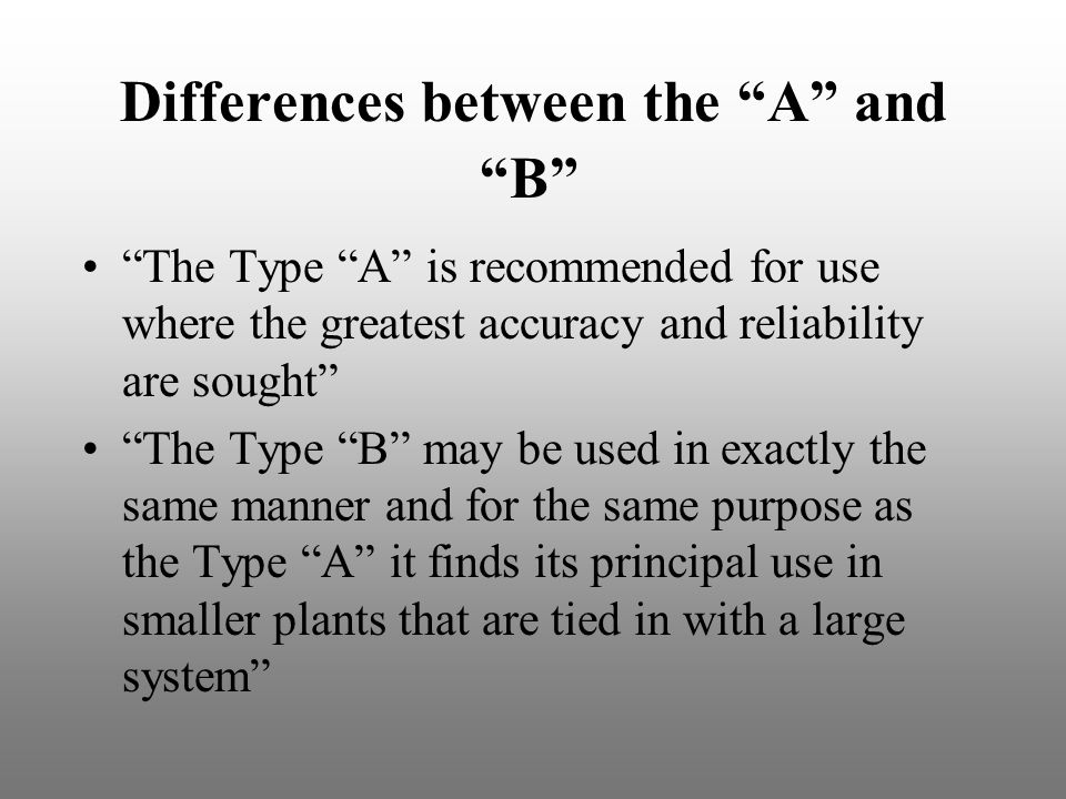 """Differences between the """"A"""" and """"B"""" """"The Type """"A"""" is recommended for use where the greatest accuracy and reliability are sought"""" """"The Type """"B"""" may be"""