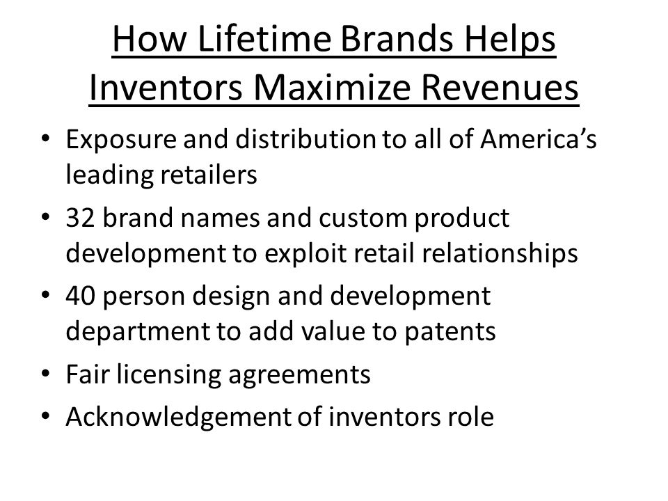 How Lifetime Brands Helps Inventors Maximize Revenues Exposure and distribution to all of America's leading retailers 32 brand names and custom produc