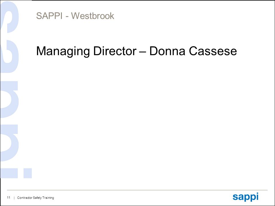 | Contractor Safety Training 11 SAPPI - Westbrook Managing Director – Donna Cassese