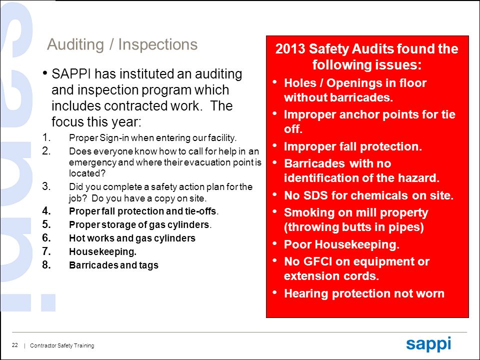 | Contractor Safety Training 22 Auditing / Inspections 2013 Safety Audits found the following issues: Holes / Openings in floor without barricades.