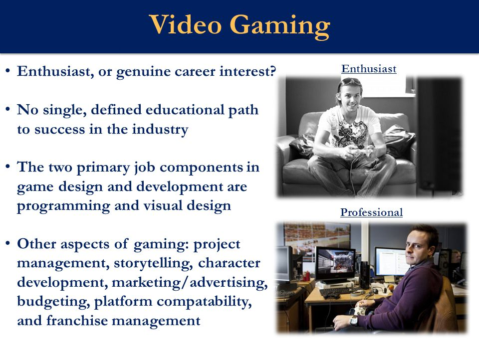 Webster U Video Gaming Enthusiast, or genuine career interest.