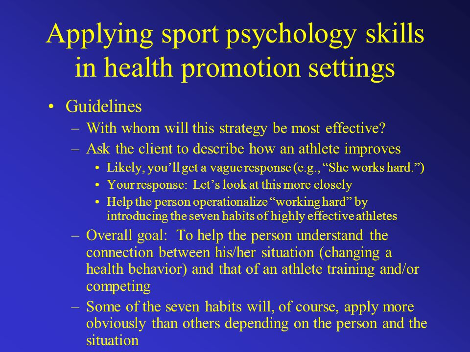 Applying sport psychology skills in health promotion settings Guidelines –With whom will this strategy be most effective.