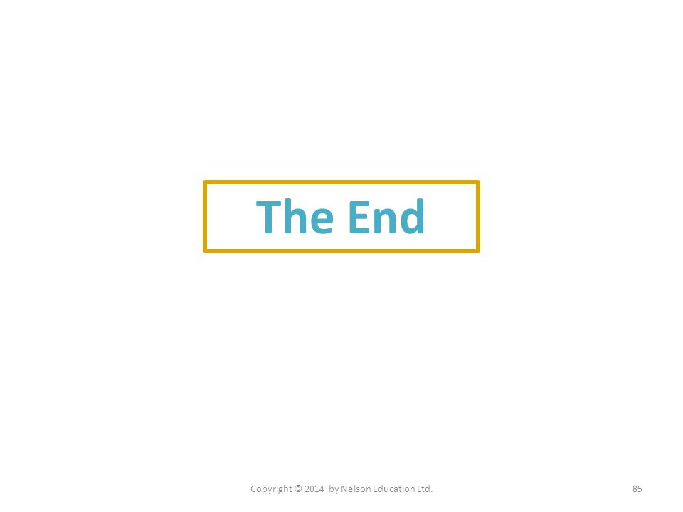 The End Copyright © 2014 by Nelson Education Ltd.85