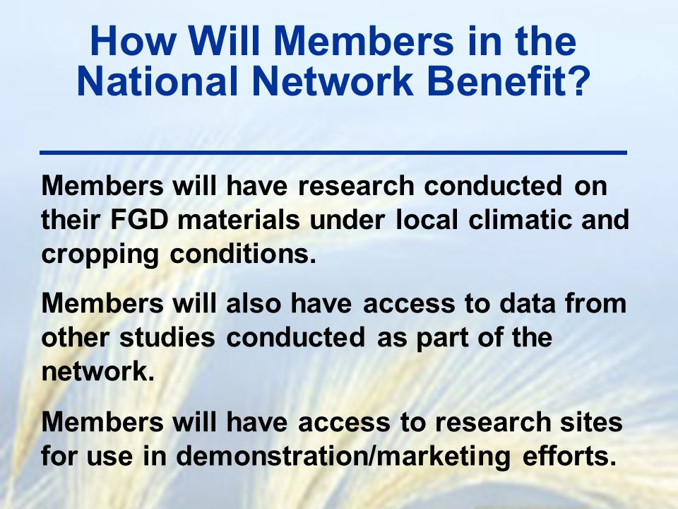 How Will Members in the National Network Benefit? Members will have research conducted on their FGD materials under local climatic and cropping condit