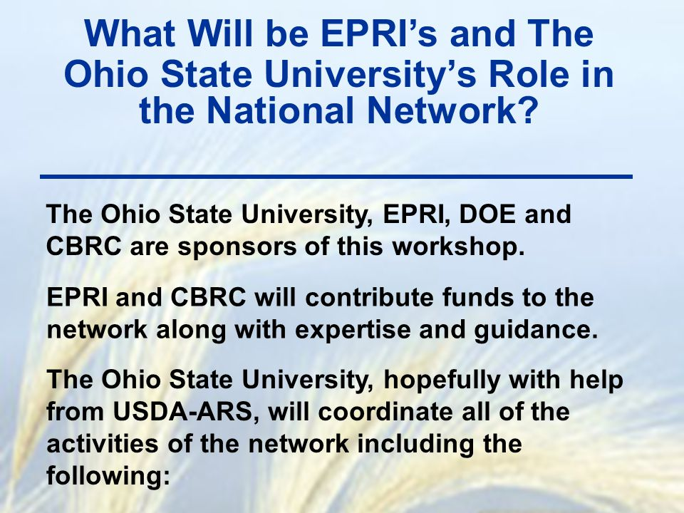 What Will be EPRI's and The Ohio State University's Role in the National Network? The Ohio State University, EPRI, DOE and CBRC are sponsors of this w