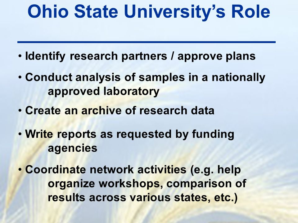 Ohio State University's Role Identify research partners / approve plans Conduct analysis of samples in a nationally approved laboratory Create an arch