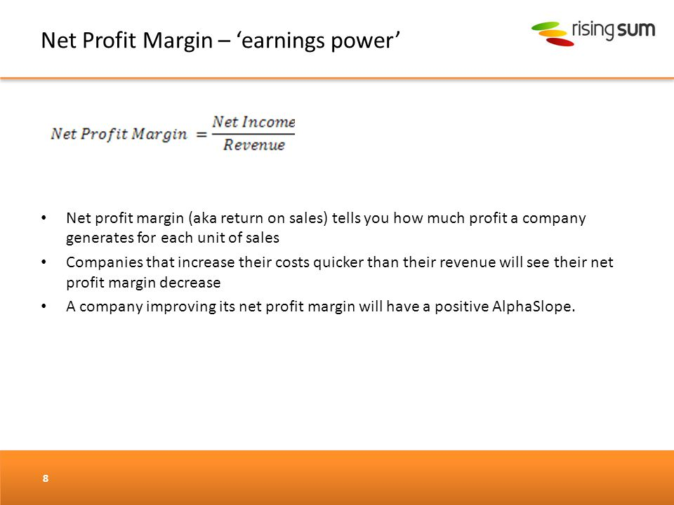Net Profit Margin – 'earnings power' Net profit margin (aka return on sales) tells you how much profit a company generates for each unit of sales Comp