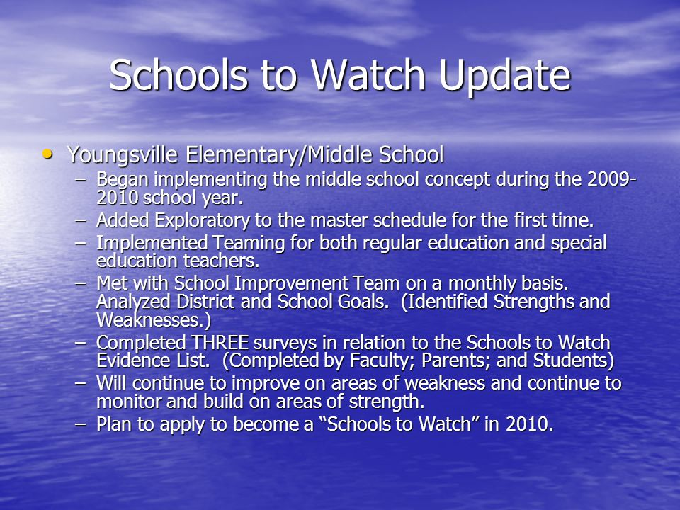 Schools to Watch Update Youngsville Elementary/Middle School Youngsville Elementary/Middle School –Began implementing the middle school concept during the 2009- 2010 school year.