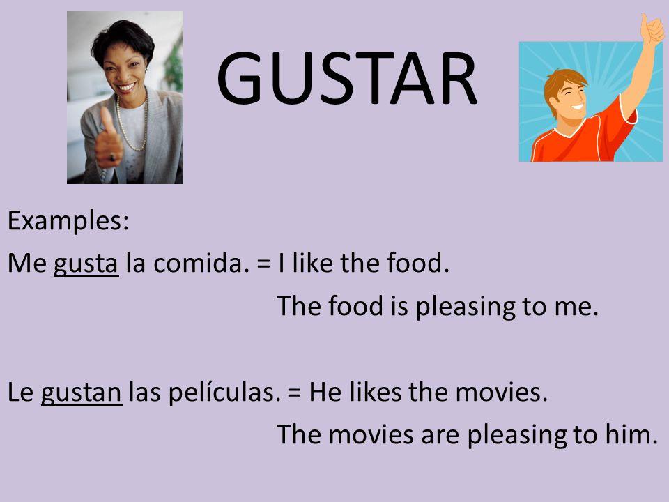 GUSTAR Examples: Me gusta la comida. = I like the food.