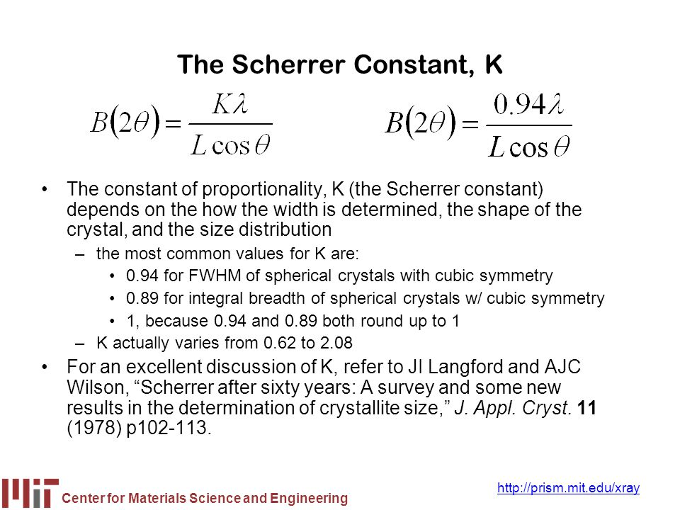 Center for Materials Science and Engineering http://prism.mit.edu/xray The Scherrer Constant, K The constant of proportionality, K (the Scherrer const