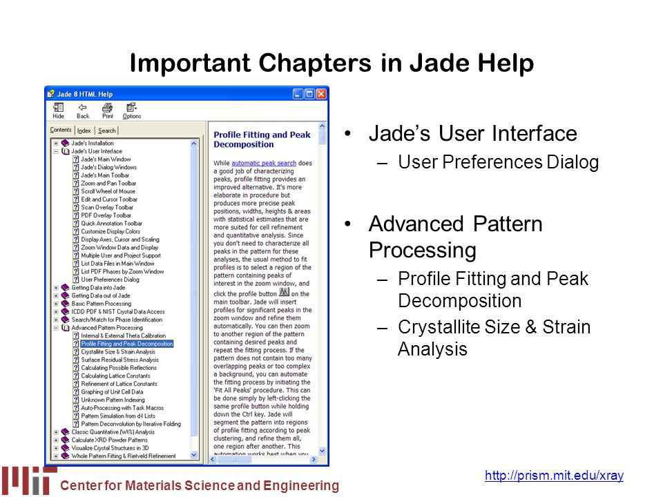 Center for Materials Science and Engineering http://prism.mit.edu/xray Important Chapters in Jade Help Jade's User Interface –User Preferences Dialog