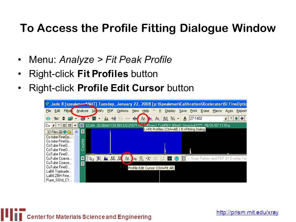 Center for Materials Science and Engineering http://prism.mit.edu/xray To Access the Profile Fitting Dialogue Window Menu: Analyze > Fit Peak Profile