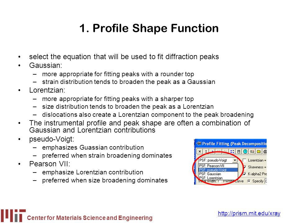 Center for Materials Science and Engineering http://prism.mit.edu/xray 1. Profile Shape Function select the equation that will be used to fit diffract