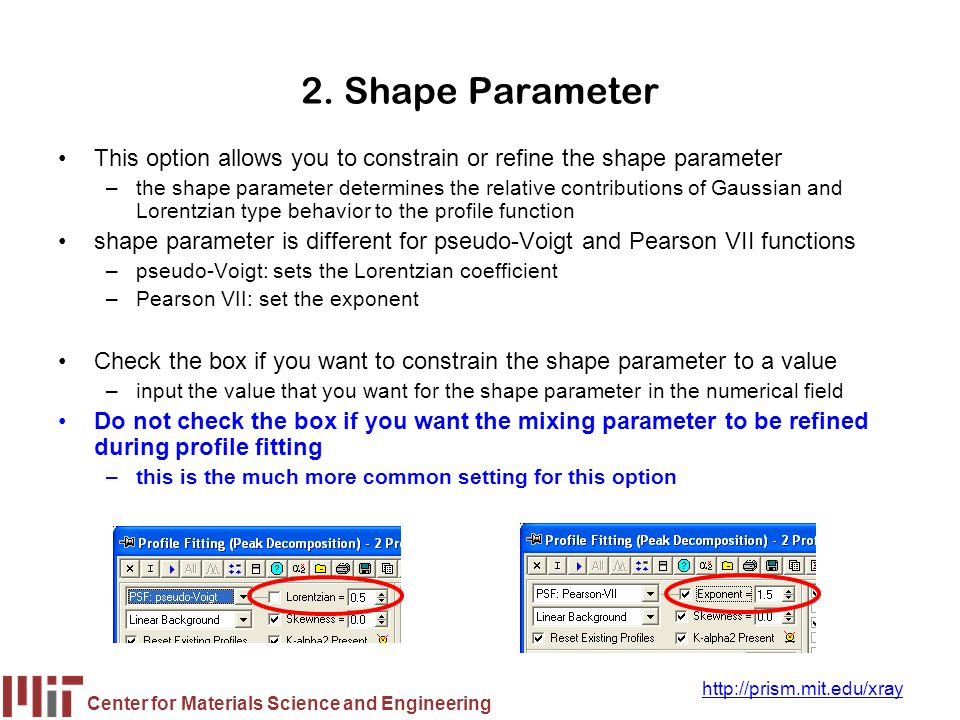 Center for Materials Science and Engineering http://prism.mit.edu/xray 2. Shape Parameter This option allows you to constrain or refine the shape para