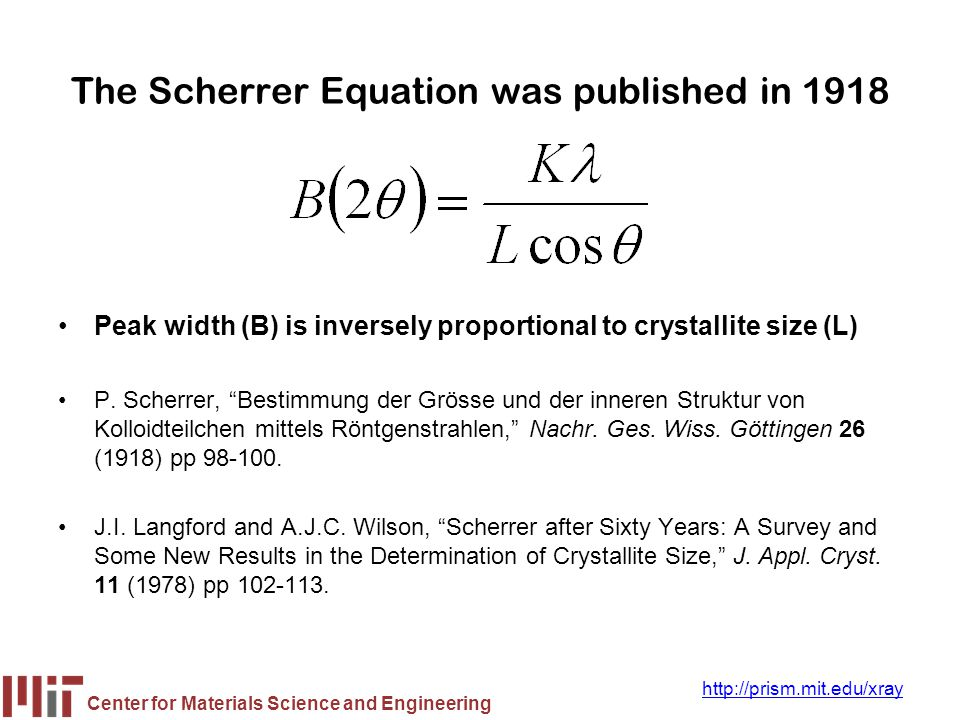 Center for Materials Science and Engineering http://prism.mit.edu/xray Scherrer Analysis Calculates Crystallite Size based on each Individual Peak Profile Crystallite Size varies from 22 to 30 Å over the range of 28.5 to 95.4° 2  –Average size: 25 Å –Standard Deviation: 3.4 Å Pretty good analysis Not much indicator of crystallite strain We might use a single peak in future analyses, rather than all 8