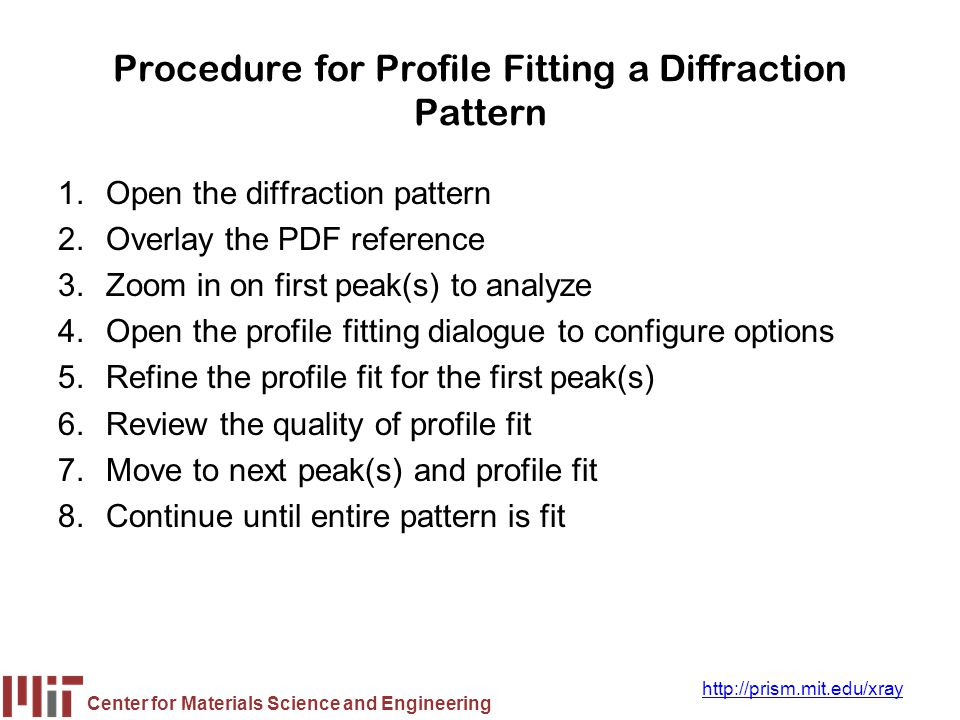 Center for Materials Science and Engineering http://prism.mit.edu/xray Procedure for Profile Fitting a Diffraction Pattern 1.Open the diffraction patt