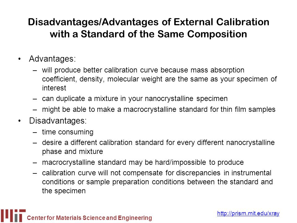 Center for Materials Science and Engineering http://prism.mit.edu/xray Disadvantages/Advantages of External Calibration with a Standard of the Same Co