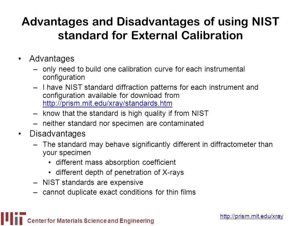 Center for Materials Science and Engineering http://prism.mit.edu/xray Advantages and Disadvantages of using NIST standard for External Calibration Ad