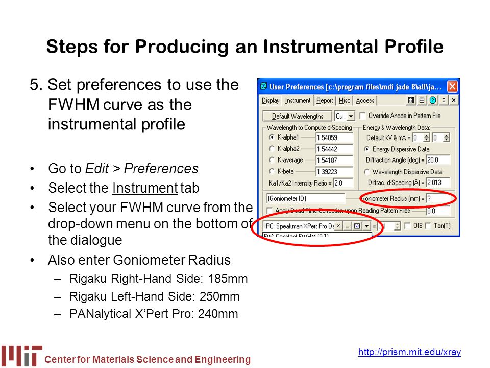 Center for Materials Science and Engineering http://prism.mit.edu/xray Steps for Producing an Instrumental Profile 5. Set preferences to use the FWHM