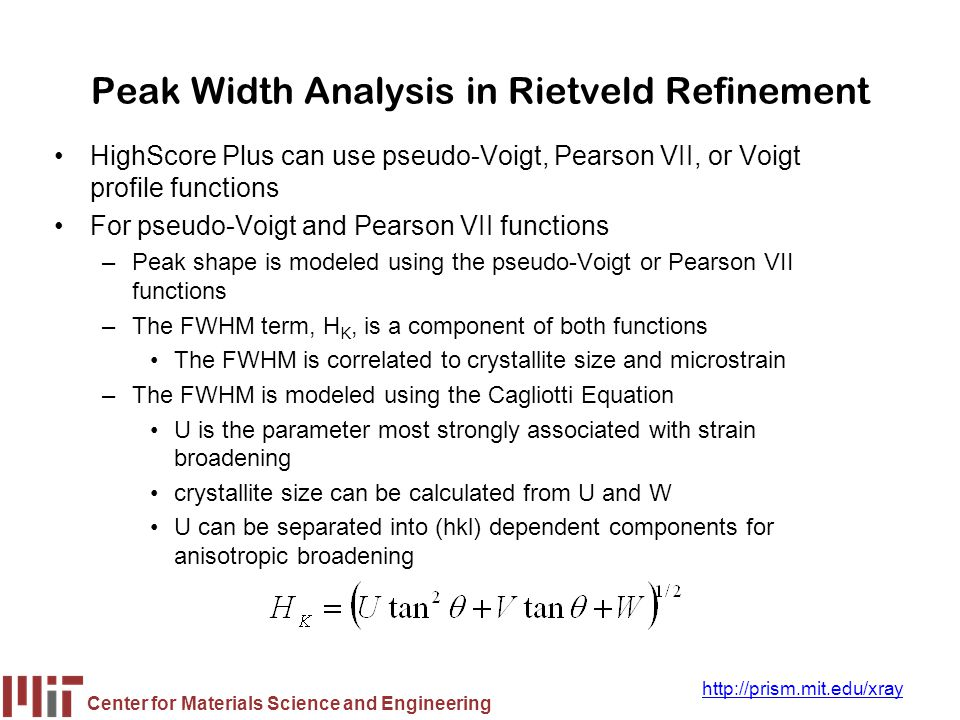 Center for Materials Science and Engineering http://prism.mit.edu/xray Peak Width Analysis in Rietveld Refinement HighScore Plus can use pseudo-Voigt,