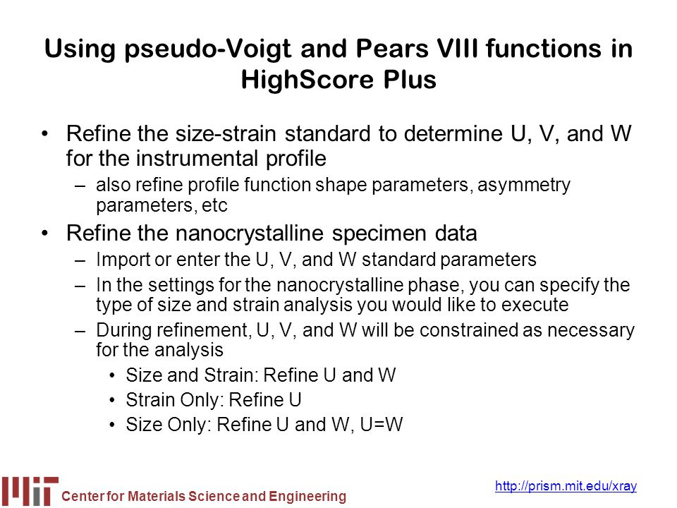 Center for Materials Science and Engineering http://prism.mit.edu/xray Using pseudo-Voigt and Pears VIII functions in HighScore Plus Refine the size-s