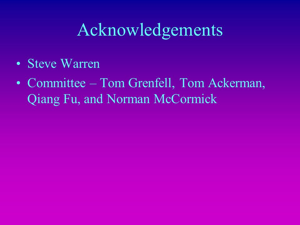 Acknowledgements Steve Warren Committee – Tom Grenfell, Tom Ackerman, Qiang Fu, and Norman McCormick