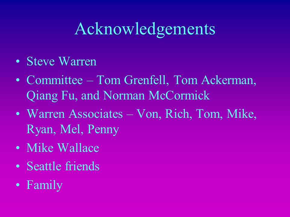 Acknowledgements Steve Warren Committee – Tom Grenfell, Tom Ackerman, Qiang Fu, and Norman McCormick Warren Associates – Von, Rich, Tom, Mike, Ryan, Mel, Penny Mike Wallace Seattle friends Family
